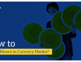 How to make money in currency market?